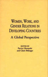 Women, Work, and Gender Relations in Developing Countries by Claire Belanger