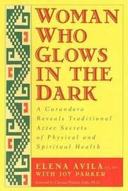 Woman Who Glows in the Dark by Elena Avila
