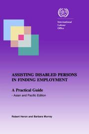 Assisting Disabled Persons in Finding Employment. A Practical Guide - Asian and Pacific Edition by Robert Heron
