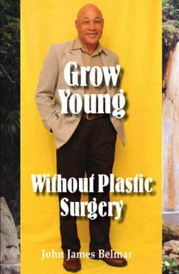 Grow Young without Plastic Surgery by John James Belmar image