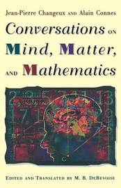 Conversations on Mind, Matter, and Mathematics by Jean-Pierre Changeux