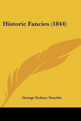 Historic Fancies (1844) by George Sydney Smythe