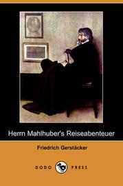 Herrn Mahlhuber's Reiseabenteuer (Dodo Press) by Friedrich Gerstacker image