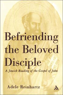 Befriending the Beloved Disciple: A Jewish Reading of the Gospel of John by Adele Reinhartz image
