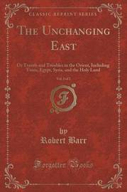 The Unchanging East, Vol. 2 of 2 by Robert Barr