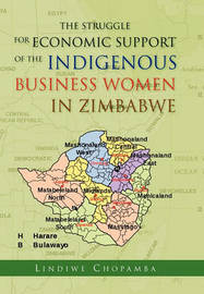 The Struggle for Economic Support of the Indigenous Business Women in Zimbabwe by Lindiwe Chopamba