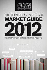 The Christian Writer's Market Guide 2012 by Jerry B Jenkins
