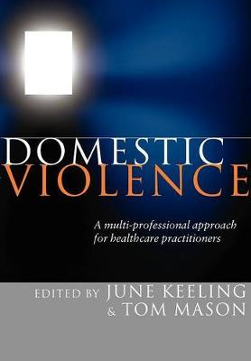 Domestic Violence: A Multi-professional Approach for Health Professionals by June Keeling