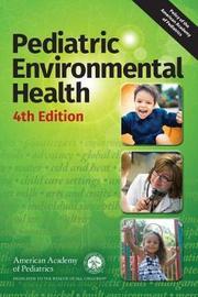 Pediatric Environmental Health by American Academy of Pediatrics Council on Environmental Health