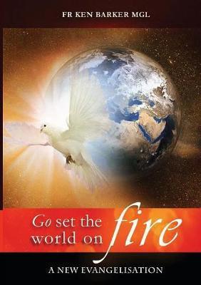 Go, Set the World on Fire by Ken Barker
