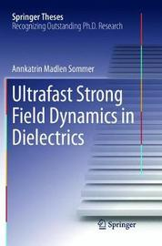 Ultrafast Strong Field Dynamics in Dielectrics by Annkatrin Madlen Sommer image