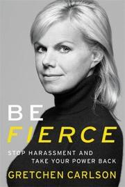Be Fierce by Gretchen Carlson