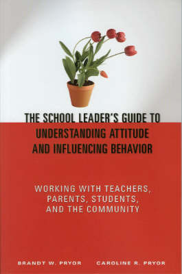 The School Leader's Guide to Understanding Attitude and Influencing Behavior by Brandt W. Pryor image