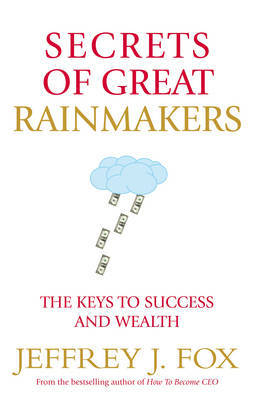 Secrets of Great Rainmakers: The Keys to Success and Wealth by Jeffrey J Fox image