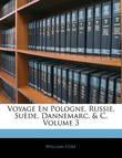 Voyage En Pologne, Russie, Sude, Dannemarc, & C, Volume 3 by William Coxe