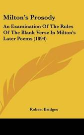 Milton's Prosody: An Examination of the Rules of the Blank Verse in Milton's Later Poems (1894) by Robert Bridges