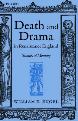 Death and Drama in Renaissance England by William E Engel