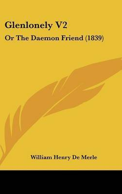 Glenlonely V2: Or the Daemon Friend (1839) by William Henry De Merle