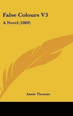 False Colours V3: A Novel (1869) by Annie Thomas