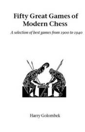 Fifty Great Games of Modern Chess by Harry Golombek