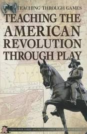 Teaching the American Revolution Through Play by Chris Harris