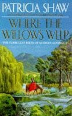 Where the Willows Weep by Patricia Shaw