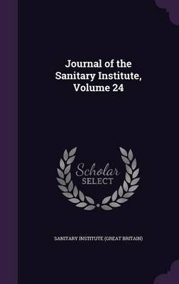 Journal of the Sanitary Institute, Volume 24 image