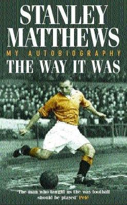 The Way It Was by Stanley Matthews