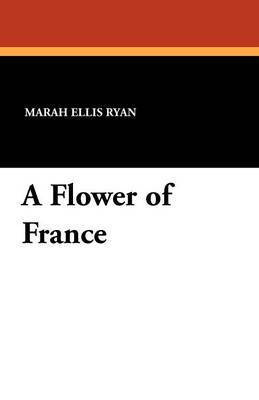 A Flower of France by Marah Ellis Ryan