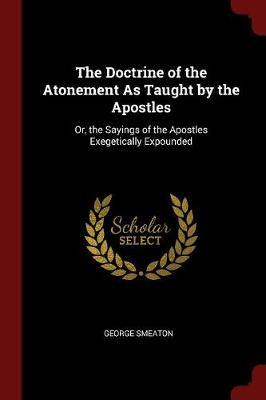 The Doctrine of the Atonement as Taught by the Apostles by George Smeaton image