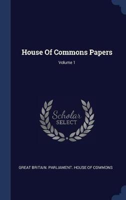 House of Commons Papers; Volume 1