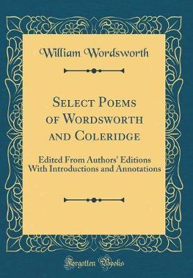 Select Poems of Wordsworth and Coleridge by William Wordsworth