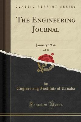 The Engineering Journal, Vol. 17 by Engineering Institute of Canada