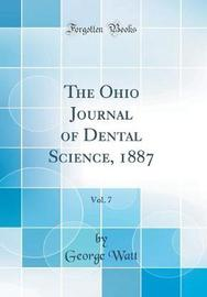 The Ohio Journal of Dental Science, 1887, Vol. 7 (Classic Reprint) by George Watt image