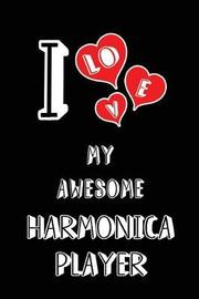 I Love My Awesome Harmonica Player by Lovely Hearts Publishing
