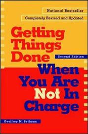 Getting things Done When You're not In Charge by Geoffrey M Bellman