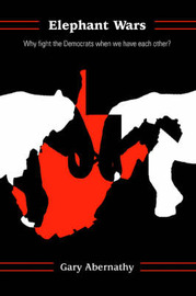 Elephant Wars: Why Fight the Democrats When We Have Each Other? by Gary Abernathy