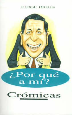 Por Que A Mi?: Cromicas by Jorge Biggs image