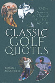 Classic Golf Quotes: Golfing History in the Words of Those Who Made it by Michael McDonnell image
