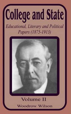 College and State: Educational, Literary and Political Papers 1875-1913 by Woodrow Wilson image