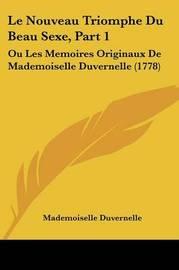 Le Nouveau Triomphe Du Beau Sexe, Part 1: Ou Les Memoires Originaux De Mademoiselle Duvernelle (1778) by Mademoiselle Duvernelle image