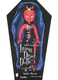 Unauthorized Guide to Collecting Living Dead Dolls (TM) by Robin Moore