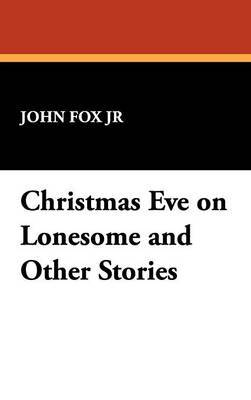 Christmas Eve on Lonesome and Other Stories by John Fox