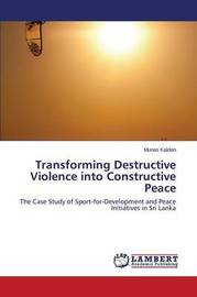 Transforming Destructive Violence Into Constructive Peace by Kalden Munas