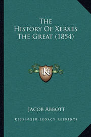 The History of Xerxes the Great (1854) by Jacob Abbott