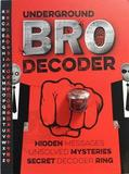 Underground Bro Decoder by Mickey Gill