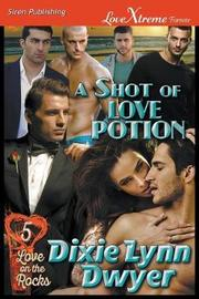 A Shot of Love Potion [Love on the Rocks 5] (Siren Publishing Lovextreme Forever) by Dixie Lynn Dwyer image
