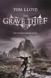 The Grave Thief (The Twilight Reign #3) by Tom Lloyd