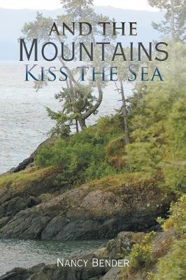 And the Mountains Kiss the Sea by Nancy Bender
