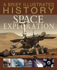 A Brief Illustrated History of Space Exploration by Robert Snedden